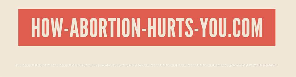 How Abortion Hurts You